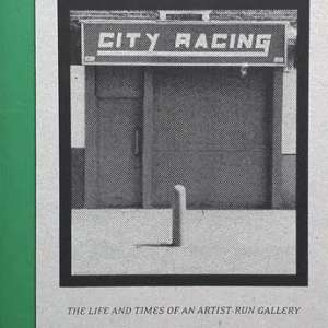 City Racing - The Life and Times of an Artist-Run Gallery, London: Black Dog Publishing (book cover)